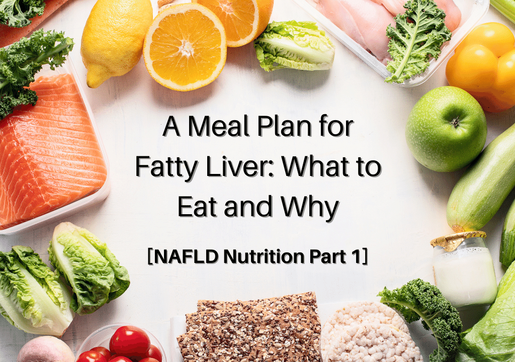 A Meal Plan for Fatty Liver: What to Eat and Why [NAFLD Nutrition Part 1]