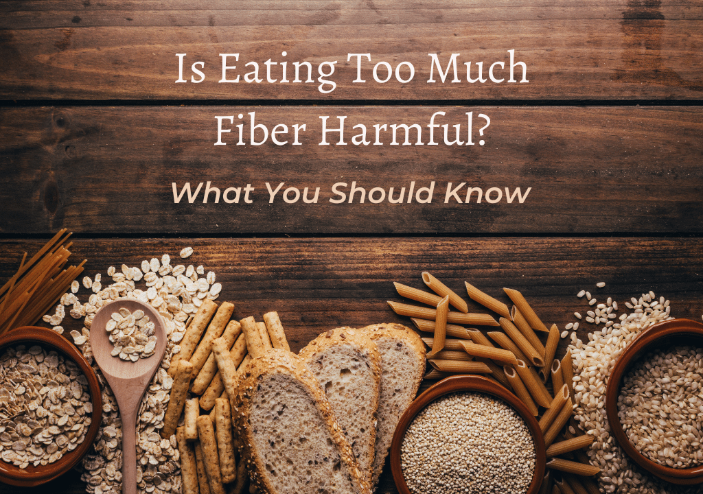 Is Eating Too Much Fiber Harmful? What You Should Know
