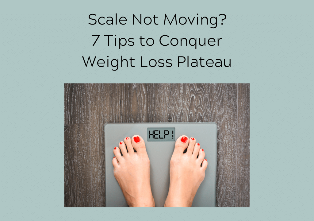 Scale not moving? 7 Tips to conquer weight loss plateau