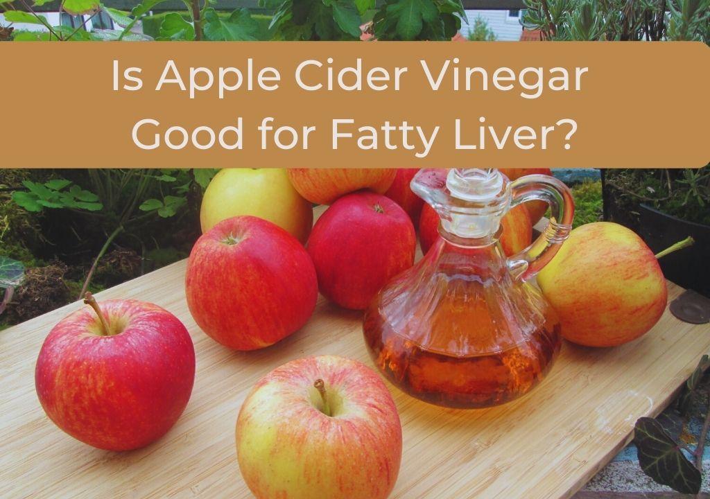 Is apple cider vinegar good for fatty liver?